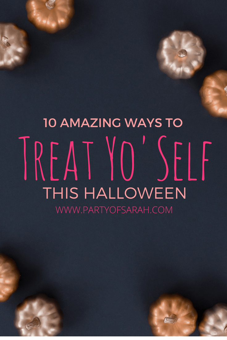 10 Amazing Ways to Treat Yo Self This Halloween