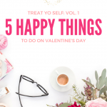 Treat Yo Self: 5 Happy Things To Do On Valentine's Day