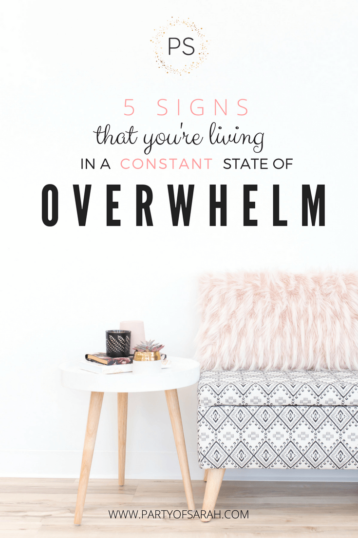 5 Signs That You're Living in a Constant State of Overwhelm via partyofsarah.com